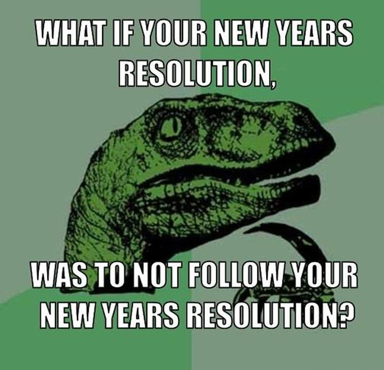 Don't follow Resolutions Meme - Goals